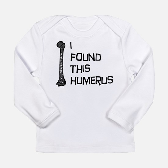 I Found This Humerus Long Sleeve T-Shirt