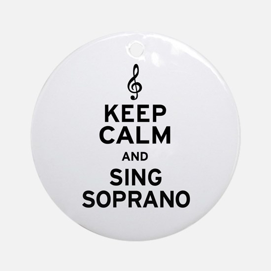 Keep Calm Sing Soprano Ornament (Round)