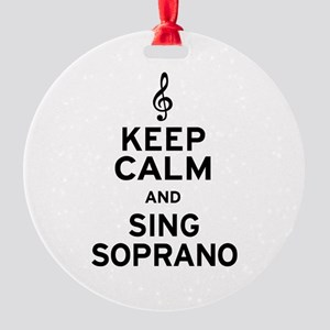 Keep Calm Sing Soprano Round Ornament
