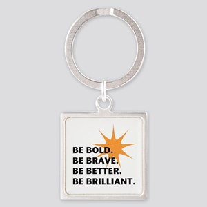 Be Bold Be Brilliant Keychains