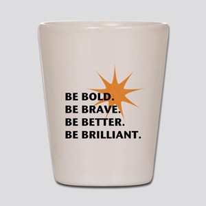 Be Bold Be Brilliant Shot Glass