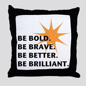 Be Bold Be Brilliant Throw Pillow