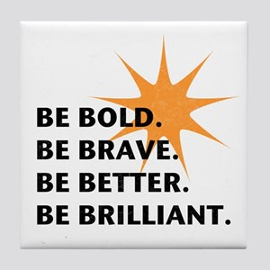 Be Bold Be Brilliant Tile Coaster