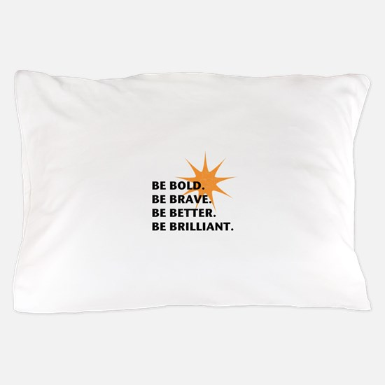 Be Bold Be Brilliant Pillow Case