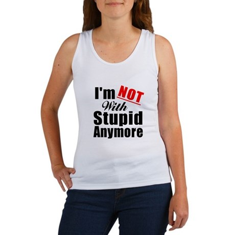 Im not with stupid anymore Women's Tank Top