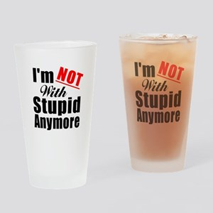 Im not with stupid anymore Drinking Glass