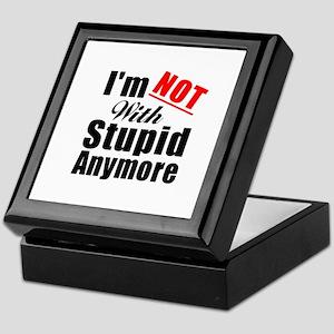 Im not with stupid anymore Keepsake Box