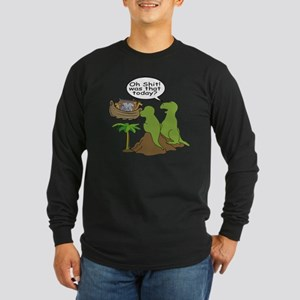 Oh Shit! Was that today? Long Sleeve T-Shirt