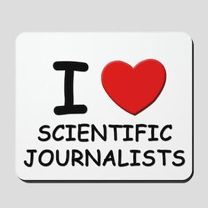 I love scientific journalists Mousepad