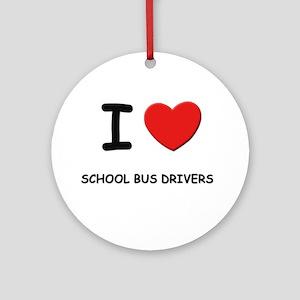 I love school bus drivers Ornament (Round)