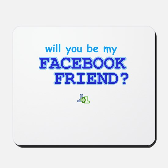 Funny Will You Be My Facebook Friend Mousepad