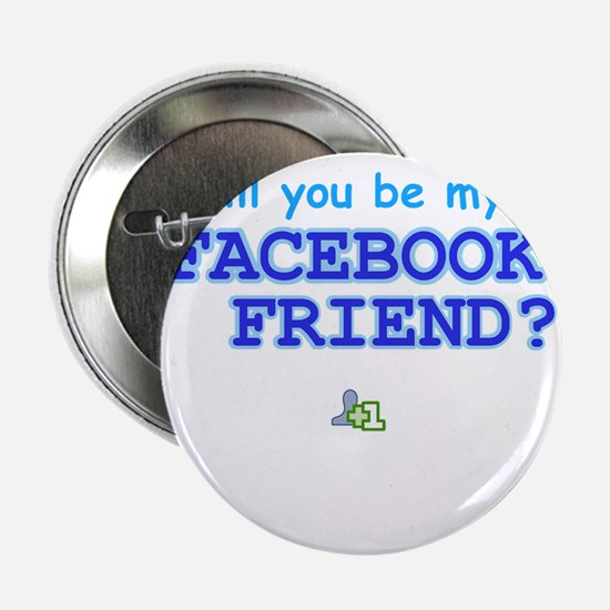 "Funny Will You Be My Facebook Friend 2.25"" Button"