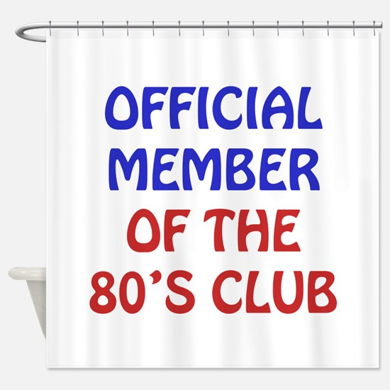 80th Birthday Official Member Shower Curtain