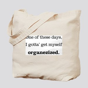 One of these days I gotta get organezized Tote Bag
