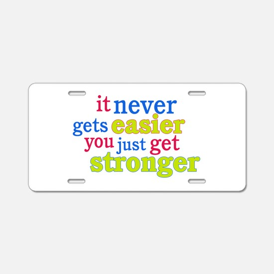 It Never Gets Easier, You Just Get Stronger Alumin