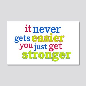 It Never Gets Easier, You Just Get Stronger Wall D
