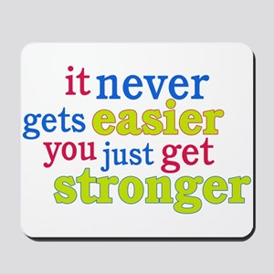It Never Gets Easier, You Just Get Stronger Mousep