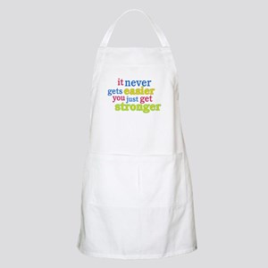 It Never Gets Easier, You Just Get Stronger Apron