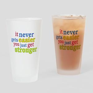 It Never Gets Easier, You Just Get Stronger Drinki