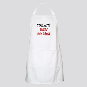TIME-OUT? THAT'S HOW I ROLL Apron