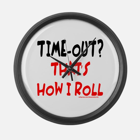 TIME-OUT? THAT'S HOW I ROLL Large Wall Clock
