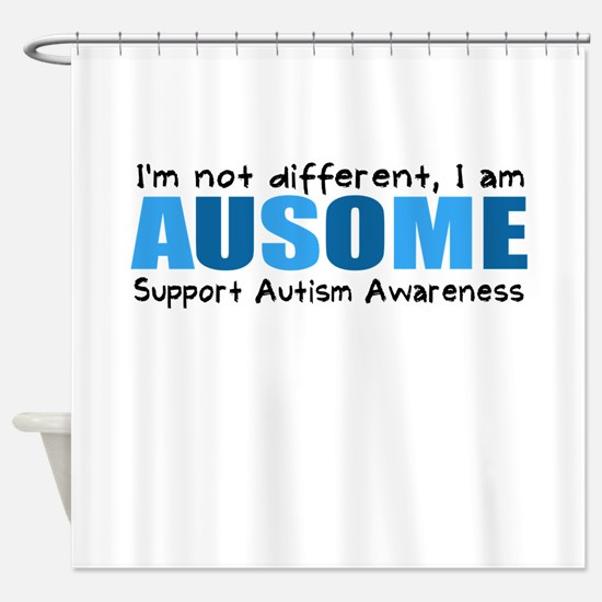 Im not different, I am Ausome! Shower Curtain
