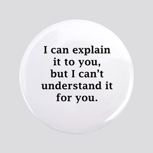 """I Can Explain It To You 3.5"""" Button"""