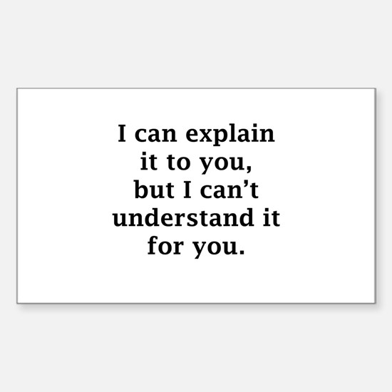 I Can Explain It To You Sticker (Rectangle)