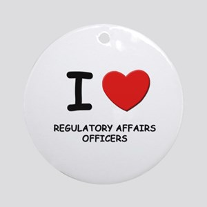 I love regulatory affairs officers Ornament (Round