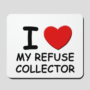 I love refuse collectors Mousepad