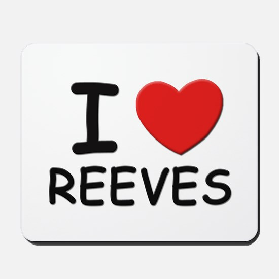 I love reeves Mousepad