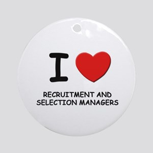 I love recruitment and selection managers Ornament