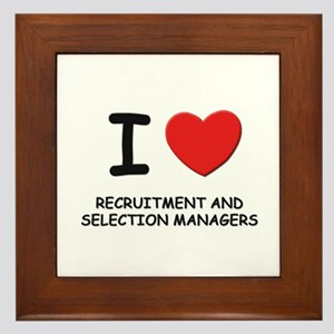 I love recruitment and selection managers Framed T