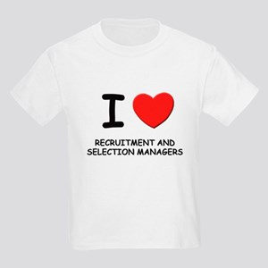 I love recruitment and selection managers Kids T-S