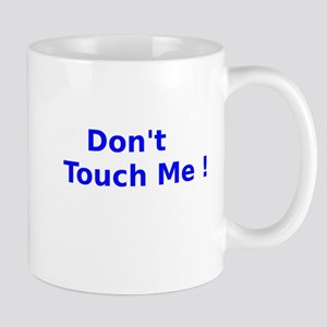 Dont Touch Me Mug