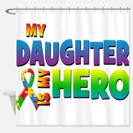 My Daughter Is My Hero Shower Curtain