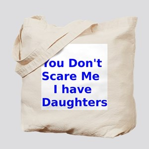 You Dont Scare Me I have Daughters Tote Bag