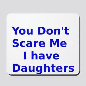 You Dont Scare Me I have Daughters Mousepad