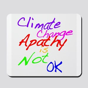 Climate Change Apathy is Not OK Mousepad