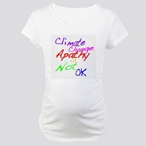 Climate Change Apathy is Not OK Maternity T-Shirt