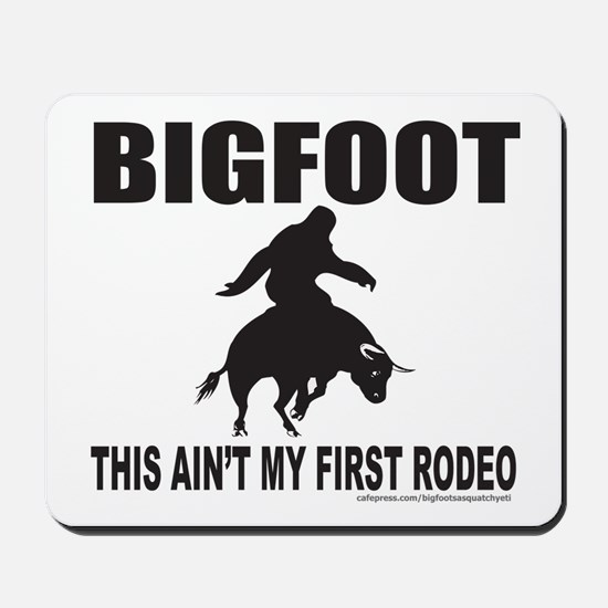 BIGFOOT THIS AIN'T MY FIRST RODEO Mousepad