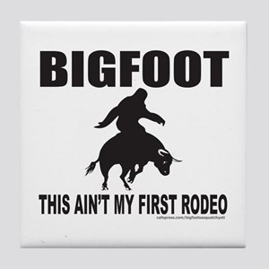 BIGFOOT THIS AIN'T MY FIRST RODEO Tile Coaster
