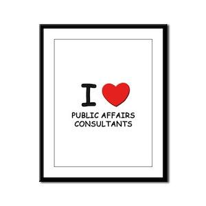 I love public affairs consultants Framed Panel Pri