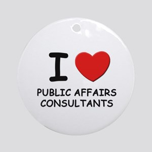I love public affairs consultants Ornament (Round)