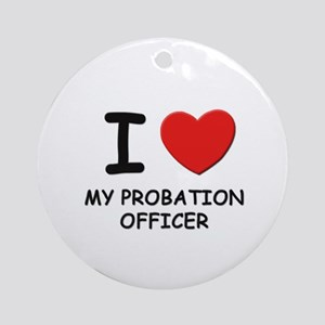 I love probation officers Ornament (Round)