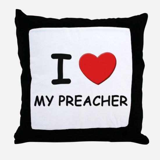 I love preachers Throw Pillow
