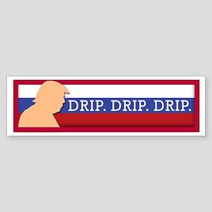 DRIP. DRIP. DRIP. Bumper Sticker