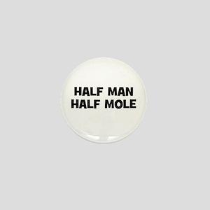 Half Man~Half Mole Mini Button