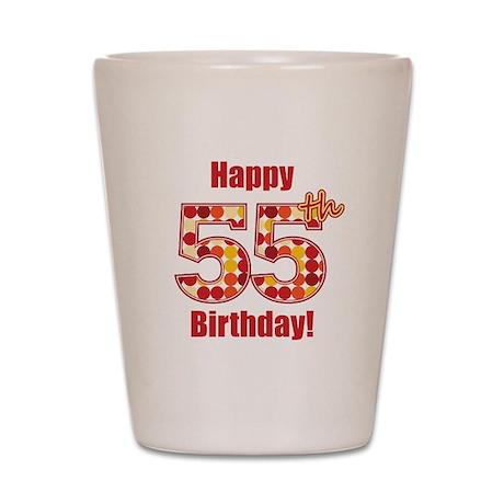 Happy 55th Birthday! Shot Glass