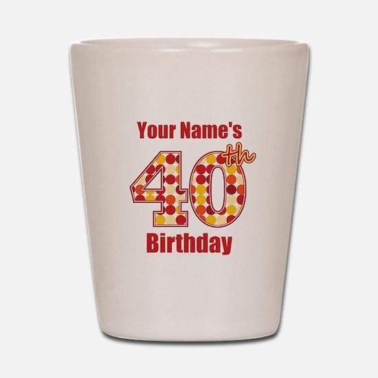 Happy 40th Birthday - Personalized! Shot Glass